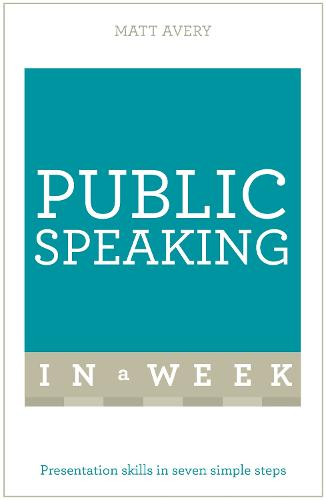 Public Speaking In A Week: Presentation Skills In Seven Simple Steps (Paperback)