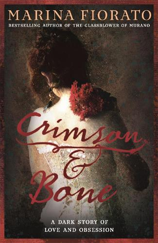 Crimson and Bone: a dark and gripping tale of love and obsession (Hardback)