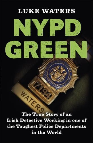 NYPD Green: The True Story of an Irish Detective Working in one of the Toughest Police Departments in the World (Paperback)