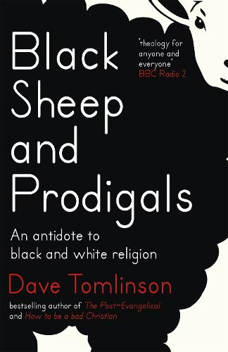 Black Sheep and Prodigals: An Antidote to Black and White Religion (Paperback)