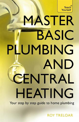 Master Basic Plumbing And Central Heating: A quick guide to plumbing and heating jobs, including basic emergency repairs (Paperback)