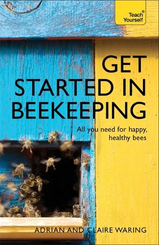 Get Started in Beekeeping: A practical, illustrated guide to running hives of all sizes in any location (Paperback)