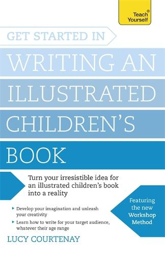 Get Started in Writing an Illustrated Children's Book: Design, develop and write illustrated children's books for kids of all ages (Paperback)