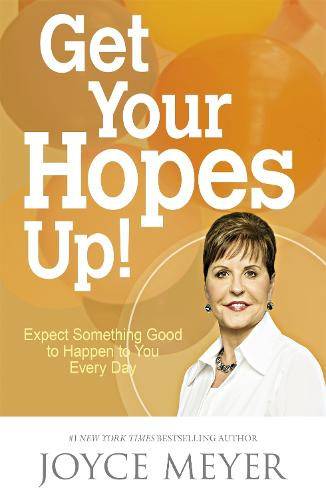 Get Your Hopes Up!: Expect Something Good to Happen to You Every Day (Paperback)