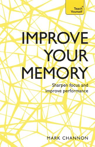 Improve Your Memory: Sharpen Focus and Improve Performance (Paperback)