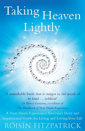 Taking Heaven Lightly: A Near Death Experience Survivor's Story and Inspirational Guide to Living in the Light (Paperback)