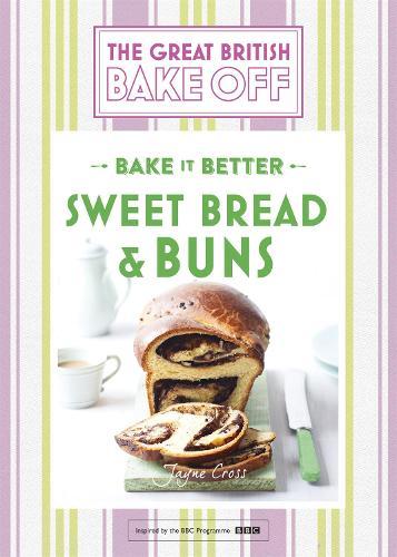 Great British Bake Off - Bake it Better (No.7): Sweet Bread & Buns (Hardback)