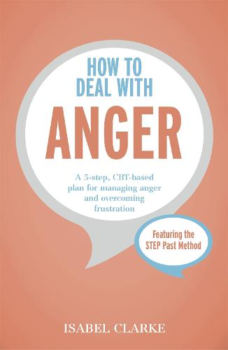 How to Deal with Anger: A 5-step, CBT-based plan for managing anger and overcoming frustration (Paperback)