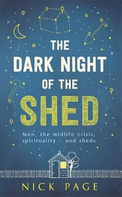 The Dark Night of the Shed: Men, the midlife crisis, spirituality - and sheds (Hardback)