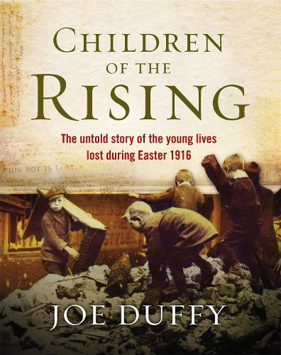 Children of the Rising: The untold story of the young lives lost during Easter 1916 (Hardback)