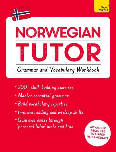 Norwegian Tutor: Grammar and Vocabulary Workbook (Learn Norwegian with Teach Yourself): Advanced beginner to upper intermediate course (Paperback)