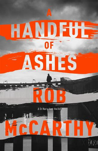 A Handful of Ashes: Dr Harry Kent Book 2 - Dr Harry Kent thrillers (Hardback)