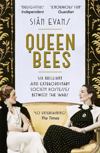 Queen Bees: Six Brilliant and Extraordinary Society Hostesses Between the Wars - A Spectacle of Celebrity, Talent, and Burning Ambition (Paperback)