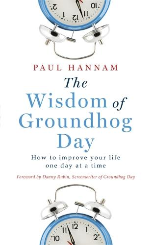 The Wisdom of Groundhog Day: How to improve your life one day at a time (Paperback)
