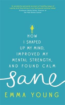 Sane: How I shaped up my mind, improved my mental strength and found calm (Hardback)