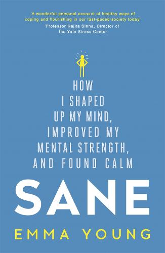 Sane: How I shaped up my mind, improved my mental strength and found calm (Paperback)