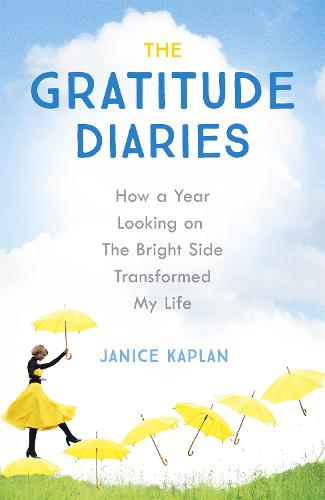 The Gratitude Diaries: How A Year Of Living Gratefully Changed My Life (Paperback)