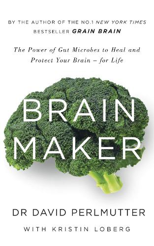 Brain Maker: The Power of Gut Microbes to Heal and Protect Your Brain - for Life (Paperback)