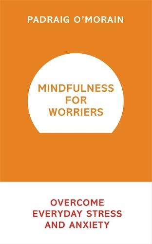 Mindfulness for Worriers: Overcome Everyday Stress and Anxiety (Paperback)