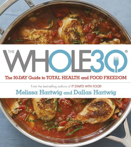 The Whole 30: The official 30-day FULL-COLOUR guide to total health and food freedom (Paperback)