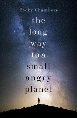 The Long Way to a Small, Angry Planet: Wayfarers 1 - Wayfarers (Hardback)