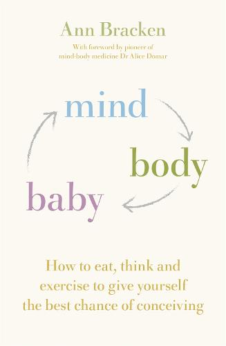 Mind Body Baby: How to eat, think and exercise to give yourself the best chance at conceiving (Paperback)