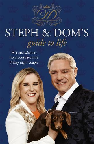 Steph and Dom's Guide to Life: How to get the most out of pretty much everything life throws at you (Paperback)