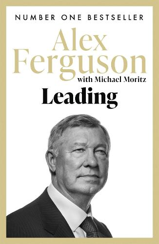 Leading: Lessons in leadership from the legendary Manchester United manager (Paperback)