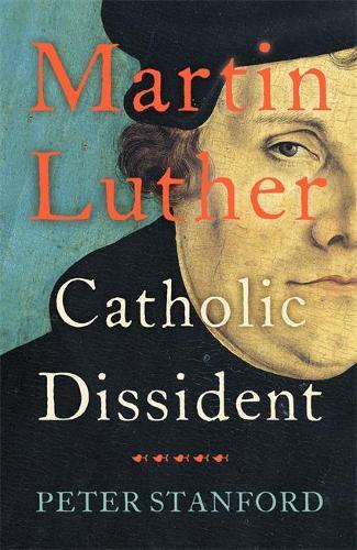 Martin Luther: Catholic Dissident (Hardback)