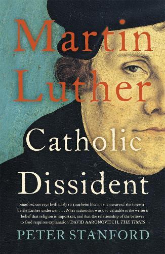 Martin Luther: Catholic Dissident (Paperback)