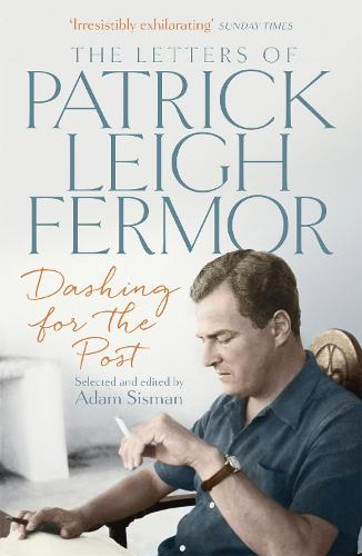 Dashing for the Post: The Letters of Patrick Leigh Fermor (Paperback)