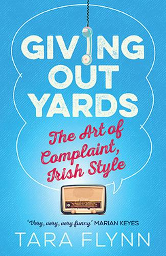 Giving Out Yards: The Art of Complaint, Irish Style (Paperback)