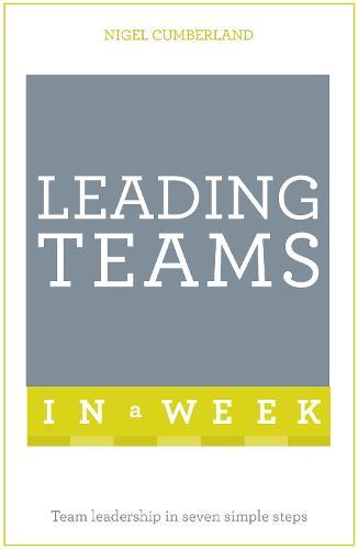 Leading Teams In A Week: Team Leadership In Seven Simple Steps (Paperback)