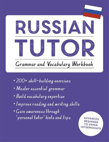 Russian Tutor: Grammar and Vocabulary Workbook (Learn Russian with Teach Yourself): Advanced beginner to upper intermediate course (Paperback)