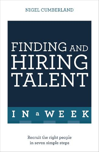 Finding & Hiring Talent In A Week: Talent Search, Recruitment And Retention In Seven Simple Steps (Paperback)