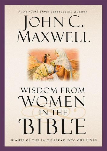 Wisdom from Women in the Bible: Giants of the Faith Speak into Our Lives (Hardback)