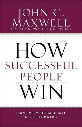 How Successful People Win: Turn Every Setback into a Step Forward (Hardback)