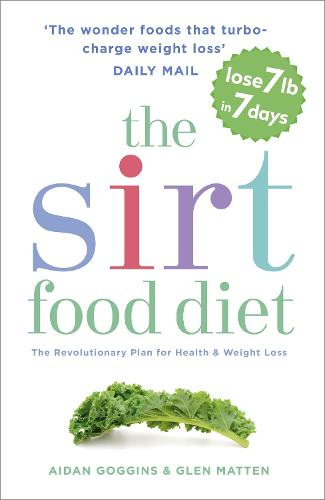 The Sirtfood Diet: THE ORIGINAL AND OFFICIAL SIRTFOOD DIET THAT'S TAKEN THE CELEBRITY WORLD BY STORM (Paperback)