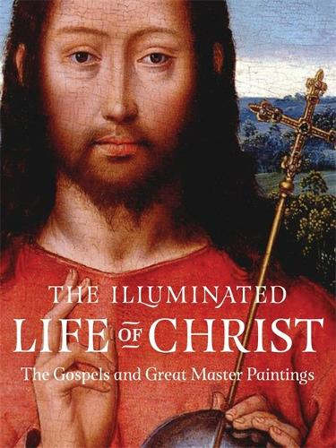 The Illuminated Life of Christ: the Gospels in Great Master Paintings (Paperback)