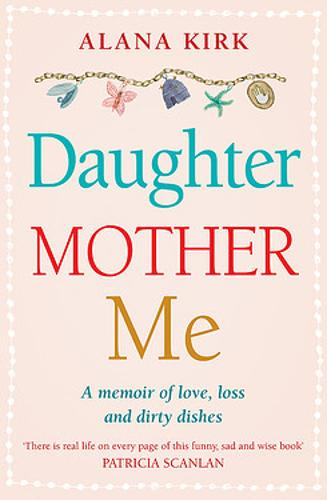 Daughter, Mother, Me: How to survive when the people in your life need you most (Paperback)