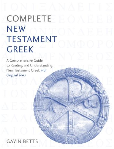 Complete New Testament Greek: A Comprehensive Guide to Reading and Understanding New Testament Greek with Original Texts (Paperback)