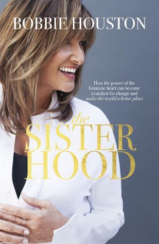 The Sisterhood: How the Power of the Feminine Heart Can Become a Catalyst for Change and Make the World a Better Place (Paperback)