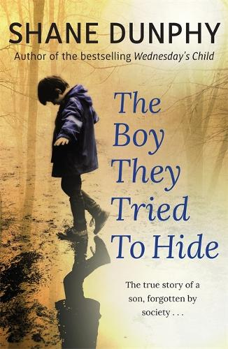 The Boy They Tried to Hide: The true story of a son, forgotten by society (Paperback)