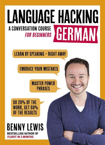 LANGUAGE HACKING GERMAN (Learn How to Speak German - Right Away): A Conversation Course for Beginners