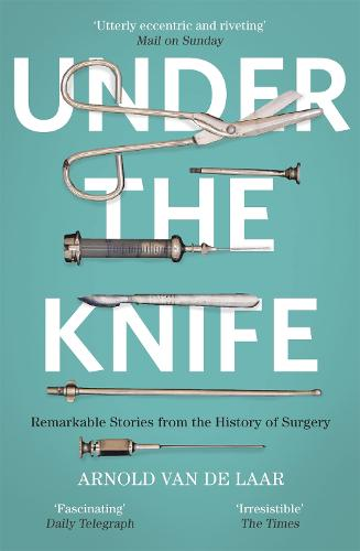 Under the Knife: A History of Surgery in 28 Remarkable Operations (Paperback)