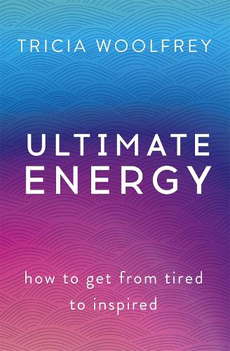 Ultimate Energy: How To Get From Tired To Inspired (Paperback)