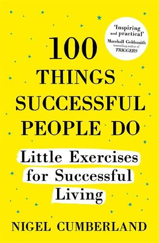 100 Things Successful People Do: Little Exercises for Successful Living: 100 self help rules for life (Paperback)