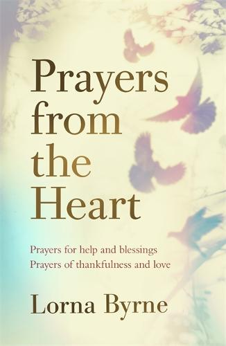 Prayers from the Heart: Prayers for help and blessings, prayers of thankfulness and love (Hardback)