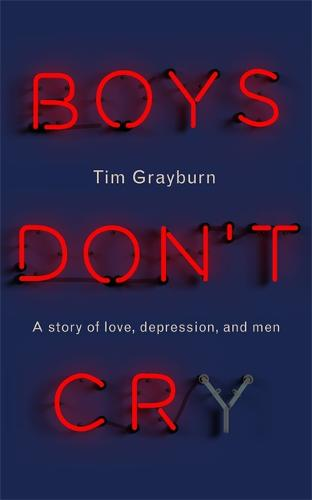 Boys Don't Cry: Why I hid my depression and why men need to talk about their mental health (Hardback)