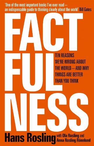 Factfulness: Ten reasons we're wrong about the world - and why things are better than you think (Hardback)